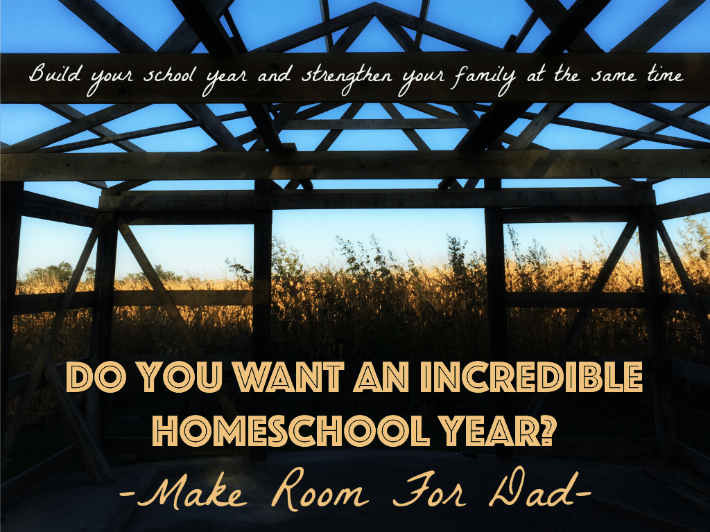 Do You Want an Incredible Homeschool Year? Make Room For Dad